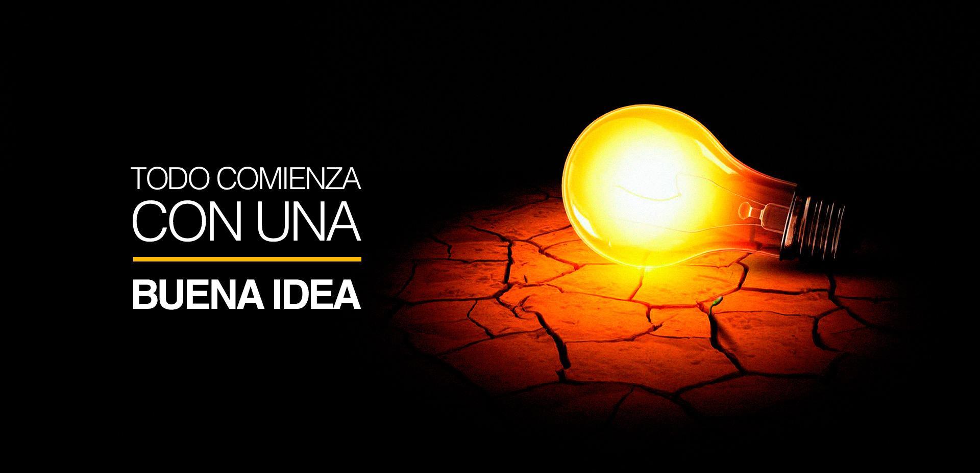 Todo comienza con una buena idea
